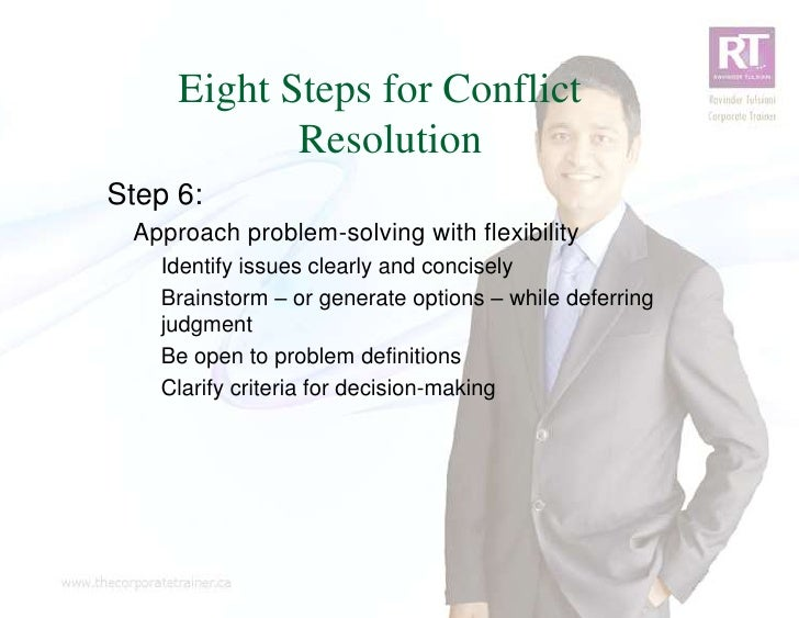 Eight Steps for Conflict            ResolutionStep 6: Approach problem-solving with flexibility   Identify issues clearly ...
