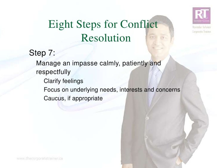 Eight Steps for Conflict            ResolutionStep 7: Manage an impasse calmly, patiently and respectfully   Clarify feeli...