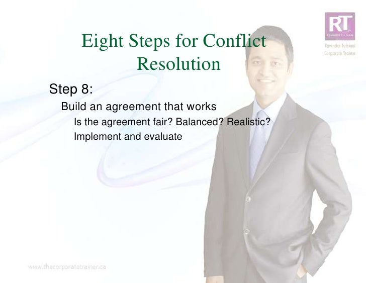 Eight Steps for Conflict            ResolutionStep 8: Build an agreement that works   Is the agreement fair? Balanced? Rea...