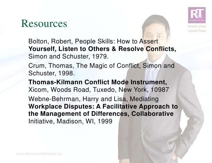 Resources Bolton, Robert, People Skills: How to Assert Yourself, Listen to Others & Resolve Conflicts, Simon and Schuster,...