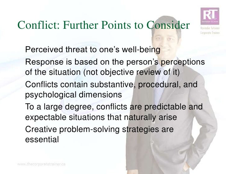Conflict: Further Points to Consider Perceived threat to one's well-being Response is based on the person's perceptions of...