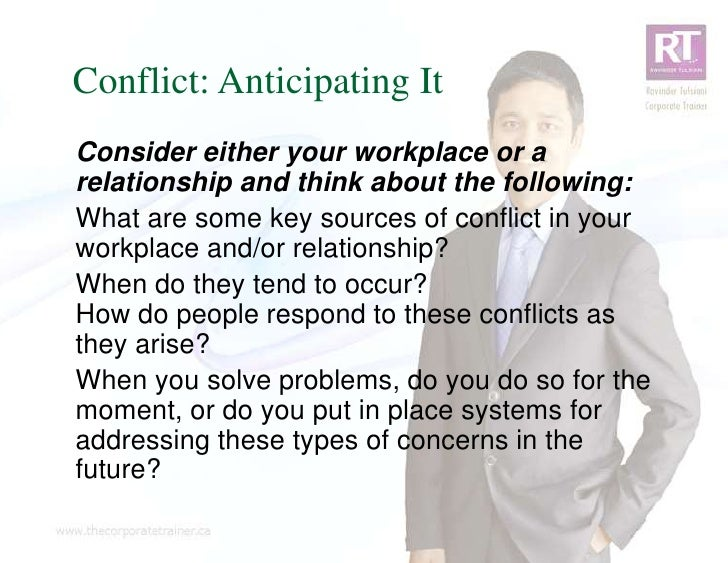 Conflict: Anticipating ItConsider either your workplace or arelationship and think about the following:What are some key s...