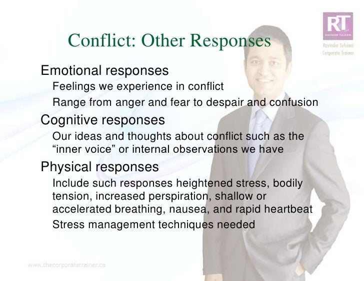 Conflict: Other ResponsesEmotional responses Feelings we experience in conflict Range from anger and fear to despair and c...