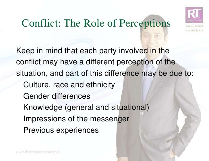 Conflict: The Role of PerceptionsKeep in mind that each party involved in theconflict may have a different perception of t...