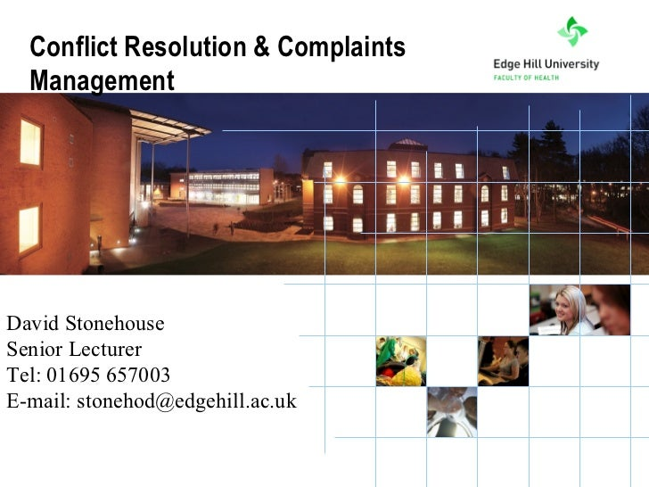 Conflict Resolution & Complaints  ManagementDavid StonehouseSenior LecturerTel: 01695 657003E-mail: stonehod@edgehill.ac.u...