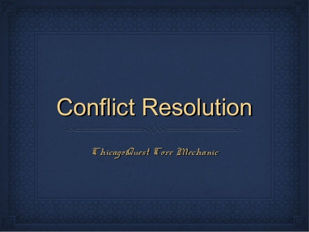Conflict Resolution   ChicagoQuest Core Mechanic