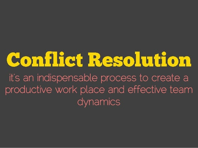 team dynamics and conflict resolution strategies Learn to improve dynamics for yourself and your team—and together you  3 effective strategies to manage workplace conflict  leading conflict resolution in the.