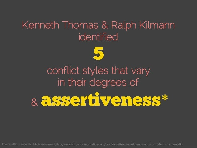 Kenneth Thomas & Ralph Kilmann identified conflict styles that vary in their degrees of & * Thomas-Kilmann Conflict Mode I...