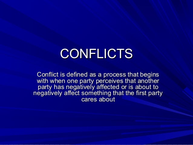 CONFLICTSCONFLICTS Conflict is defined as a process that beginsConflict is defined as a process that begins with when one ...