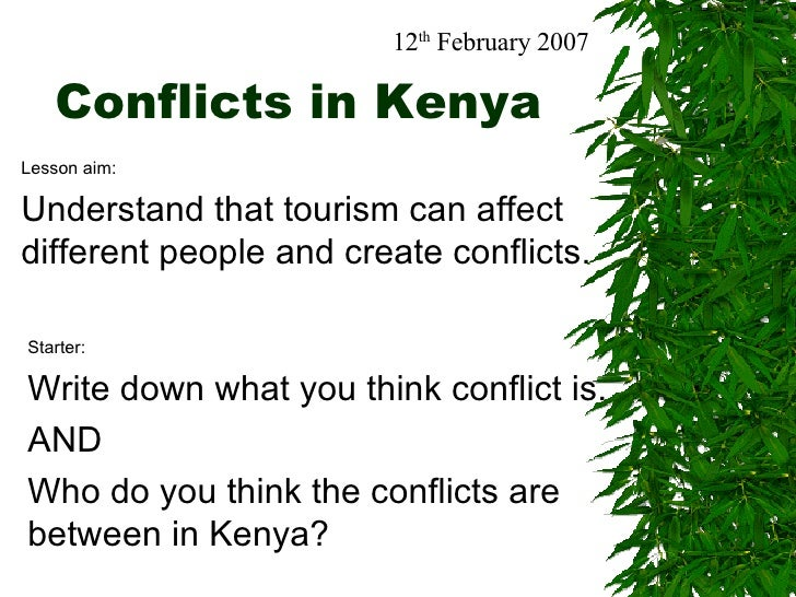 Conflicts in Kenya Lesson aim: Understand that tourism can affect different people and create conflicts. 12 th  February 2...