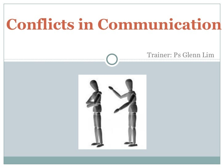Conflicts in Communication Trainer: Ps Glenn Lim