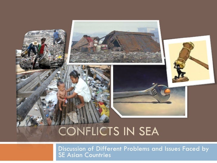 CONFLICTS IN SEA Discussion of Different Problems and Issues Faced by SE Asian Countries