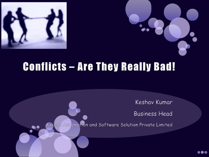 Conflicts – Are They Really Bad!<br />Keshav Kumar<br />Business Head<br />Axcend Automation and Software Solution Private...