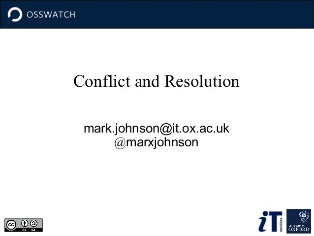 Conflict and Resolution mark.johnson@it.ox.ac.uk @marxjohnson