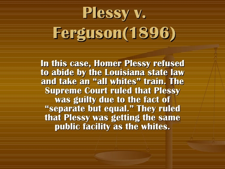 plessy v. ferguson thesis statement In the plessy v ferguson decision the success of the boycott inspired other challenges to segregation and was a turning point in the civil rights movement as new leaders like martin luther king jr, emerged from the struggle in montgomery put it all together into a thesis statement in 1955, rosa parks was arrested.