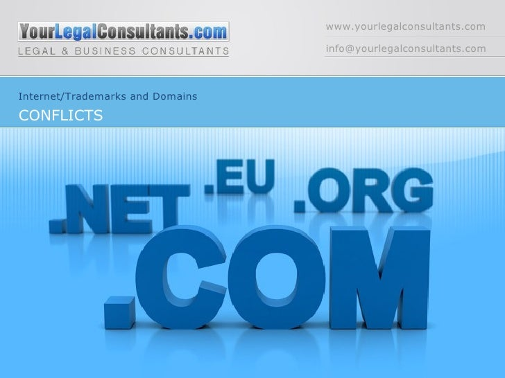 www.yourlegalconsultants.com [email_address] Internet/Trademarks and Domains CONFLICTS