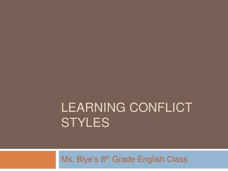 "LEARNING CONFLICT STYLES  Ms. Blye""s 8th Grade English Class"