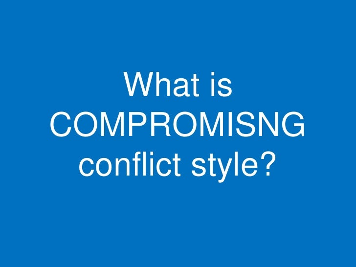 What is COMPROMISNG  conflict style?