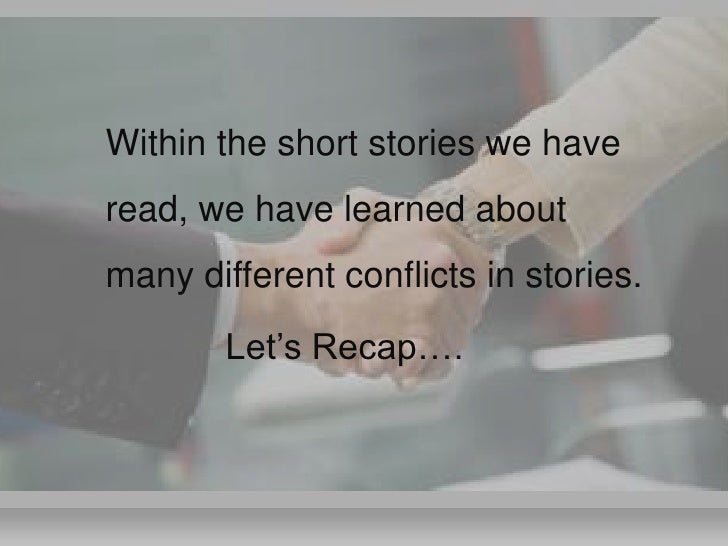 """Within the short stories we have read, we have learned about many different conflicts in stories.         Let""""s Recap…."""