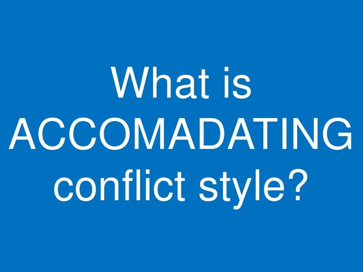 What is ACCOMADATING   conflict style?