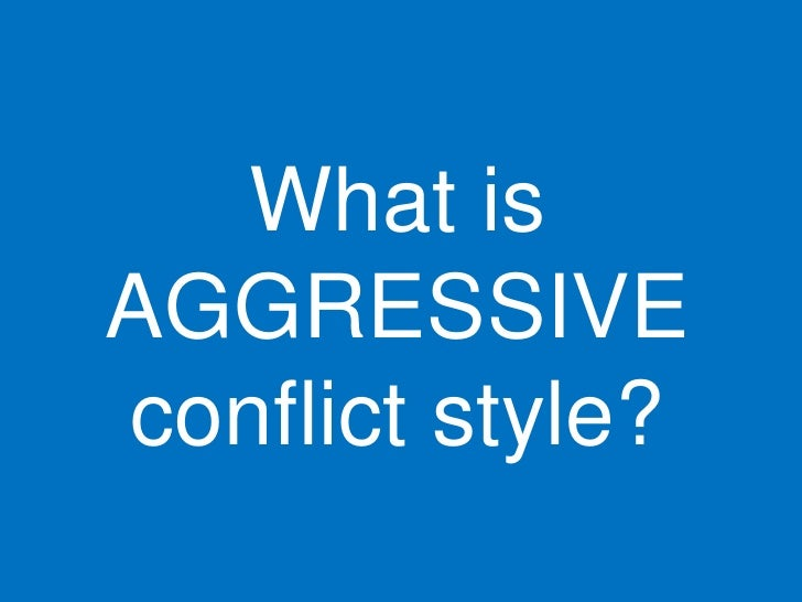 What is AGGRESSIVE conflict style?