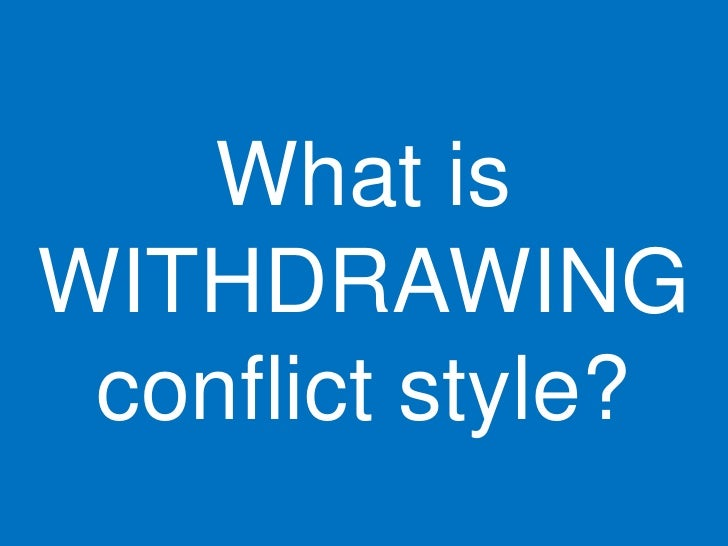 What is WITHDRAWING  conflict style?