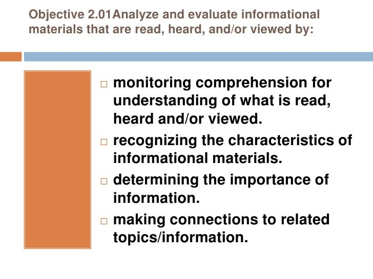Objective 2.01Analyze and evaluate informational materials that are read, heard, and/or viewed by:                   moni...