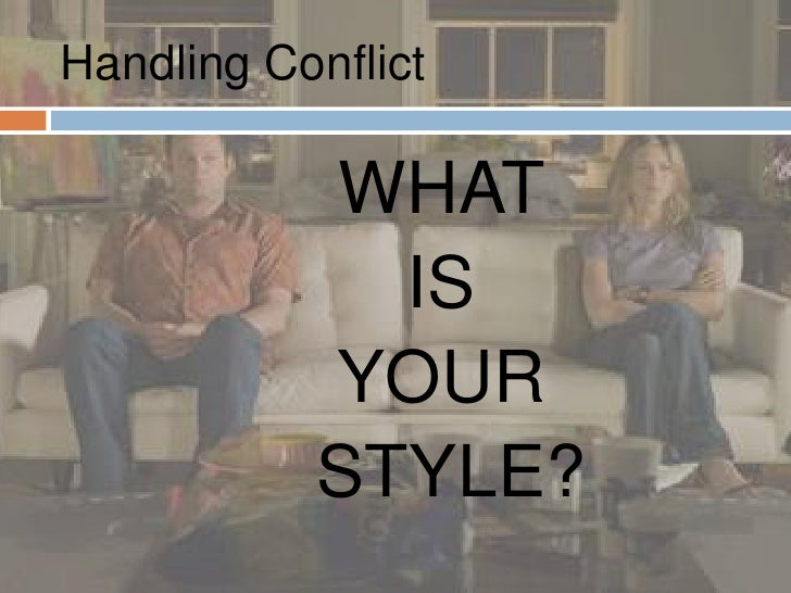 Handling Conflict             WHAT              IS            YOUR            STYLE?