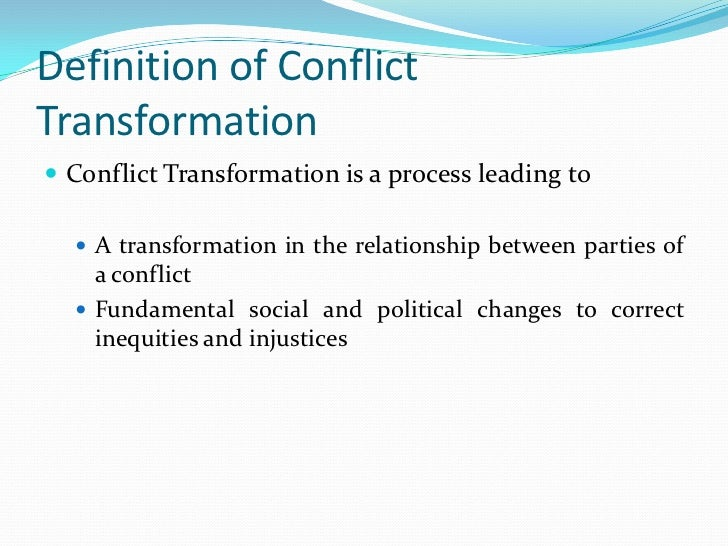 conflict resolutino and conflict transformation in The conflict resolution community seems to pursue conflict resolution efforts in africa from a variety of purposes and interests and with policies that are often replete with ambiguities and.