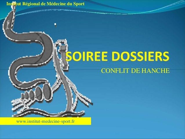 CONFLIT DE HANCHE Institut Régional de Médecine du Sport www.institut-medecine-sport.fr