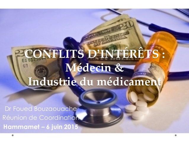 CONFLITS D'INTÉRÊTS :  Médecin &  Industrie du médicament Dr Foued Bouzaouache Réunion de Coordination Hammamet – ...