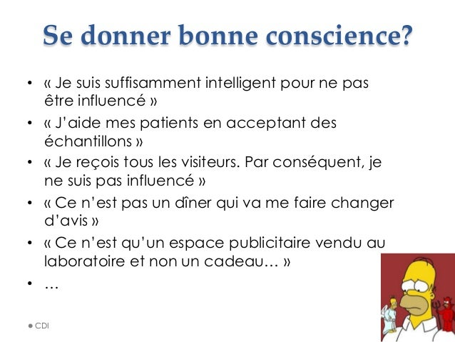 Se donner bonne conscience? • «Je suis suffisamment intelligent pour ne pas être influencé» • «J'aide mes patient...