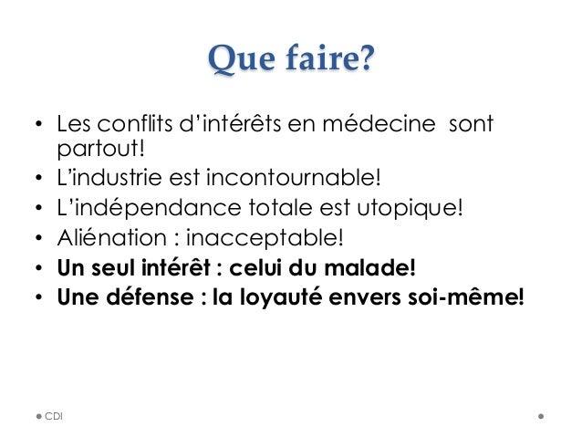 Que faire? • Les conflits d'intérêts en médecine sont partout! • L'industrie est incontournable! • L'indépendance tot...