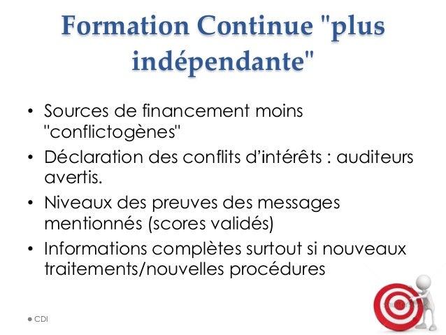 """Formation Continue """"ʺplus  indépendante""""ʺ • Sources de financement moins """"conflictogènes"""" • Déclaration des conflits..."""