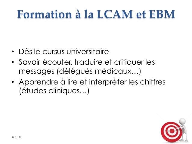 Formation à la LCAM et EBM • Dès le cursus universitaire • Savoir écouter, traduire et critiquer les messages (dél...