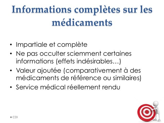 Informations complètes sur les  médicaments • Impartiale et complète • Ne pas occulter sciemment certaines informat...