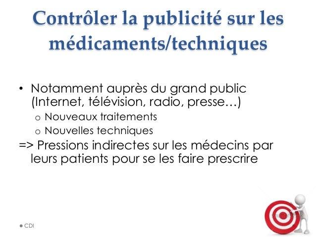 Contrôler la publicité sur les  médicaments/techniques • Notamment auprès du grand public (Internet, télévision, ra...