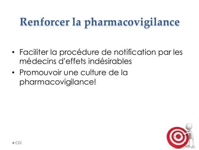 Renforcer la pharmacovigilance • Faciliter la procédure de notification par les médecins d'effets indésirables • Prom...