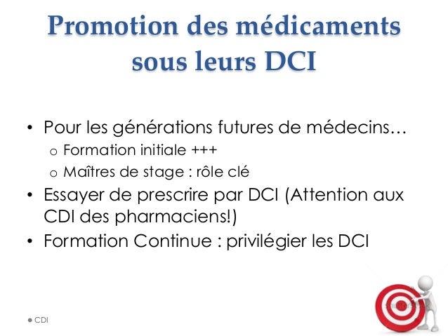Promotion des médicaments  sous leurs DCI • Pour les générations futures de médecins… o Formation initiale +++ o ...