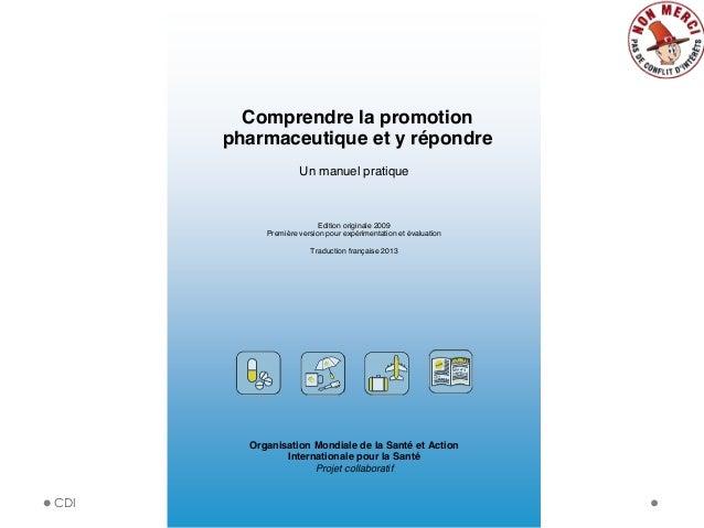 CDI Comprendre la promotion pharmaceutique et y répondre Un manuel pratique Edition originale 2009 Première version pour e...