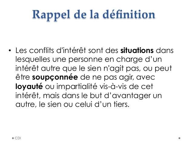 CDI Rappel de la définition • Les conflits d'intérêt sont des situations dans lesquelles une personne en charge d'un i...
