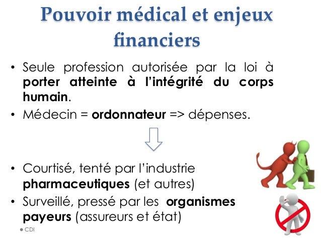 Pouvoir médical et enjeux  financiers • Seule profession autorisée par la loi à porter atteinte à l'intégrité du corp...