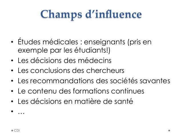 Champs d'influence • Études médicales : enseignants (pris en exemple par les étudiants!) • Les décisions des médecins •...