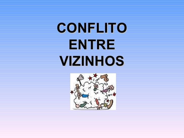 CONFLITO  ENTRE  VIZINHOS