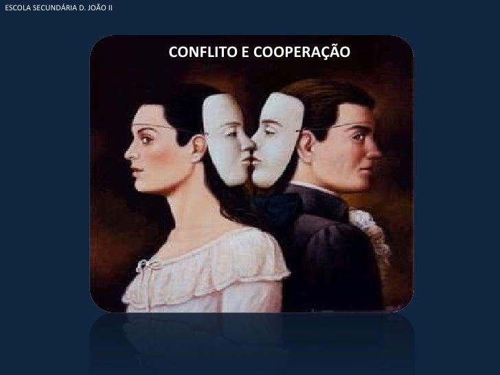 ESCOLA SECUNDÁRIA D. JOÃO II                                    CONFLITO E COOPERAÇÃO