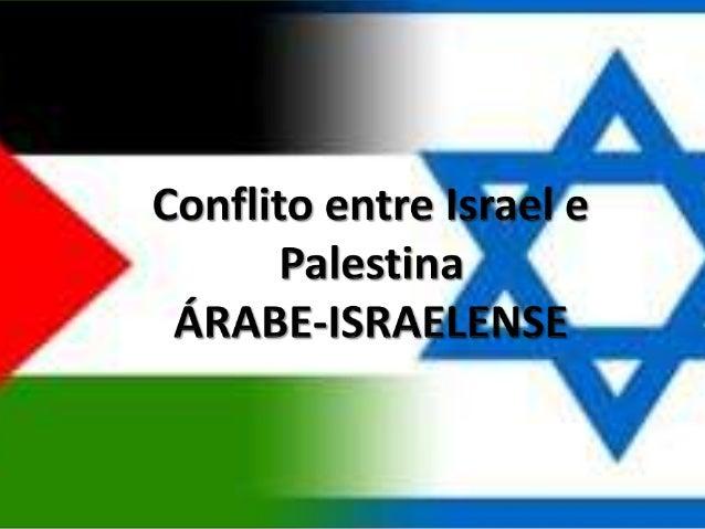  Os conflitos entre Israel e Palestina nasceram em tempos remotos, pois se enraízam nos ancestrais confrontos entre árabe...