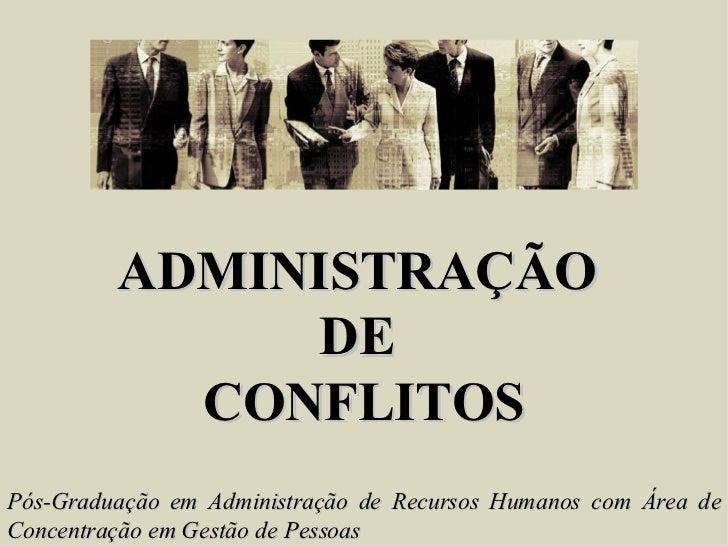 ADMINISTRAÇÃO  DE  CONFLITOS Pós-Graduação em Administração de Recursos Humanos com Área de Concentração em Gestão de Pess...