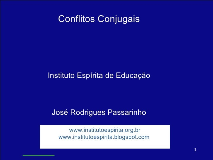 Conflitos Conjugais Instituto Espírita de Educação José Rodrigues Passarinho www.institutoespirita.org.br www.institutoesp...