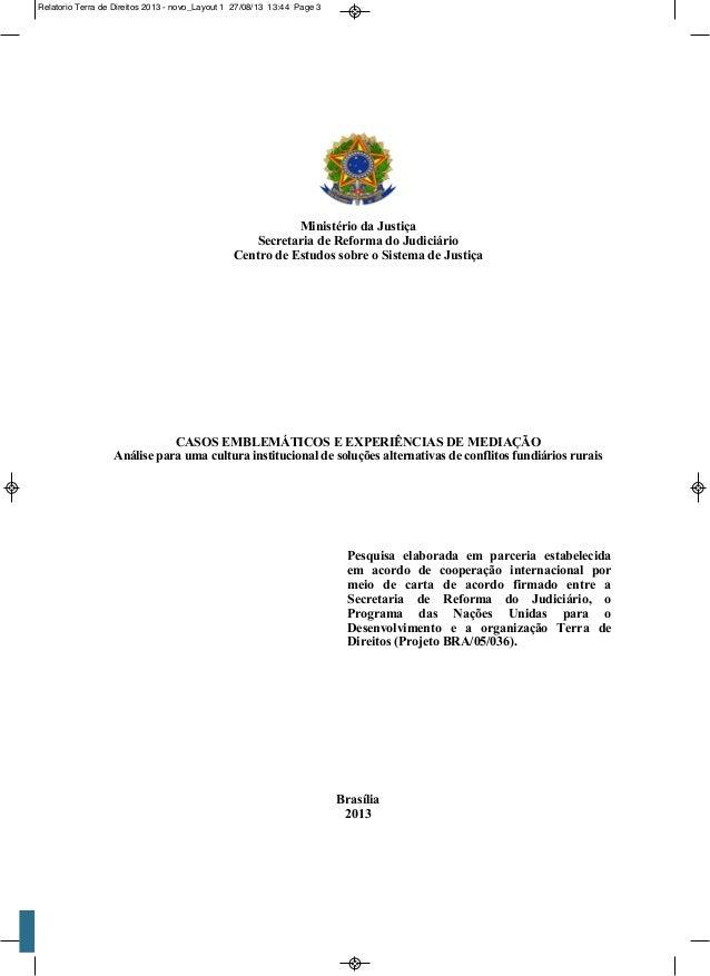 Relatorio Terra de Direitos 2013 - novo_Layout 1 27/08/13 13:44 Page 3 Ministério da Justiça Secretaria de Reforma do Judi...