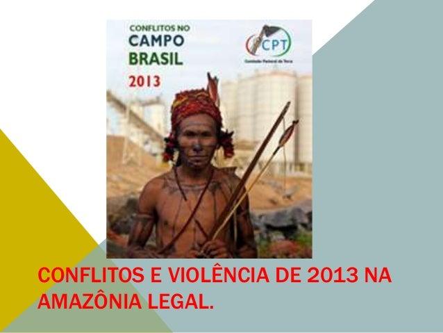 CONFLITOS E VIOLÊNCIA DE 2013 NA AMAZÔNIA LEGAL.